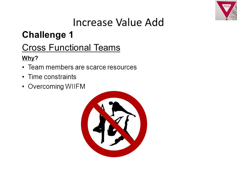 Increase Value Add Challenge 1 Cross Functional Teams Why.