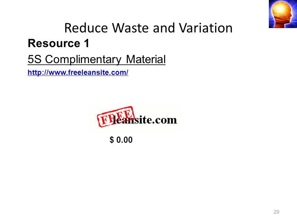 Reduce Waste and Variation 29 Resource 1 5S Complimentary Material http://www.freeleansite.com/ $ 0.00