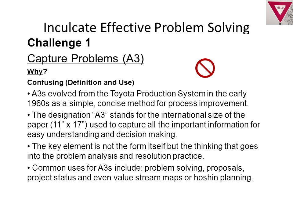 Inculcate Effective Problem Solving Challenge 1 Capture Problems (A3) Why.