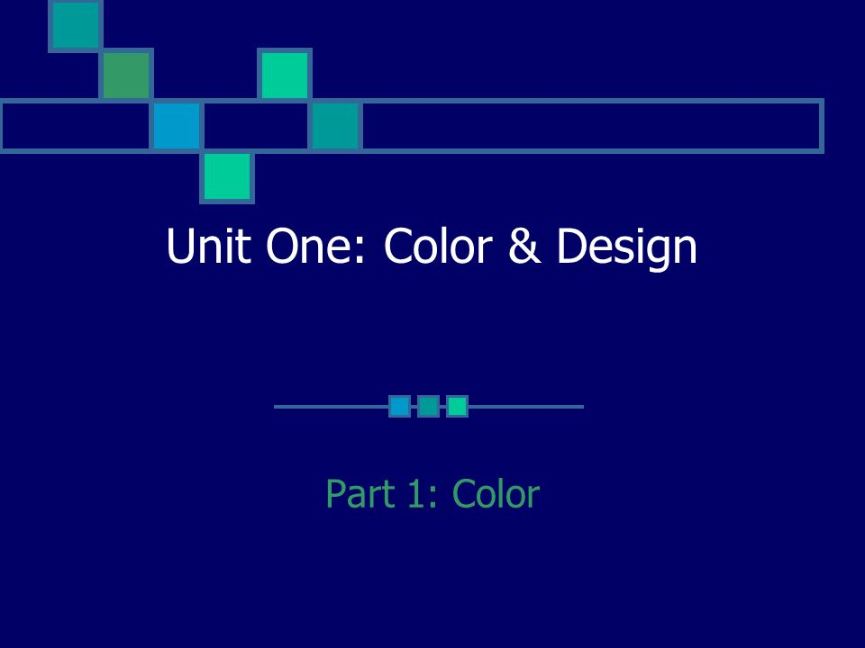 Unit One: Color & Design Part 1: Color