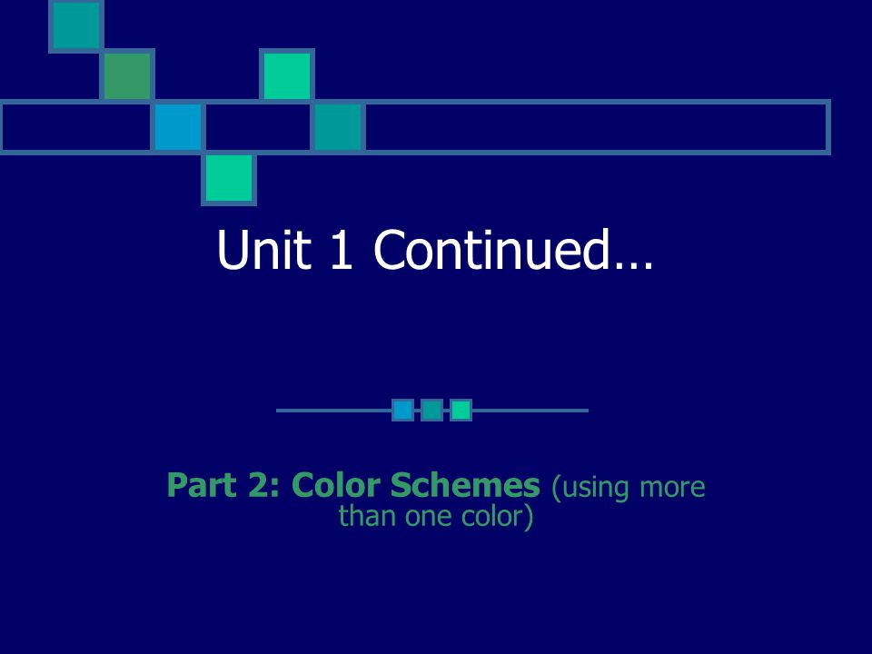 Unit 1 Continued… Part 2: Color Schemes (using more than one color)