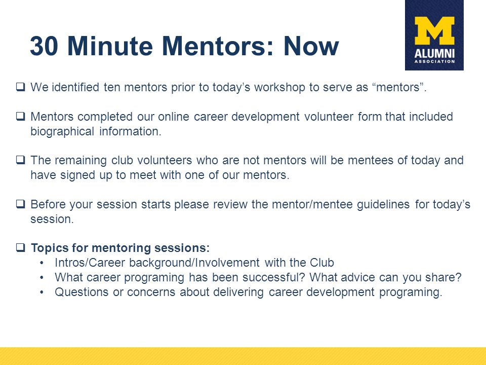 "30 Minute Mentors: Now  We identified ten mentors prior to today's workshop to serve as ""mentors"".  Mentors completed our online career development"