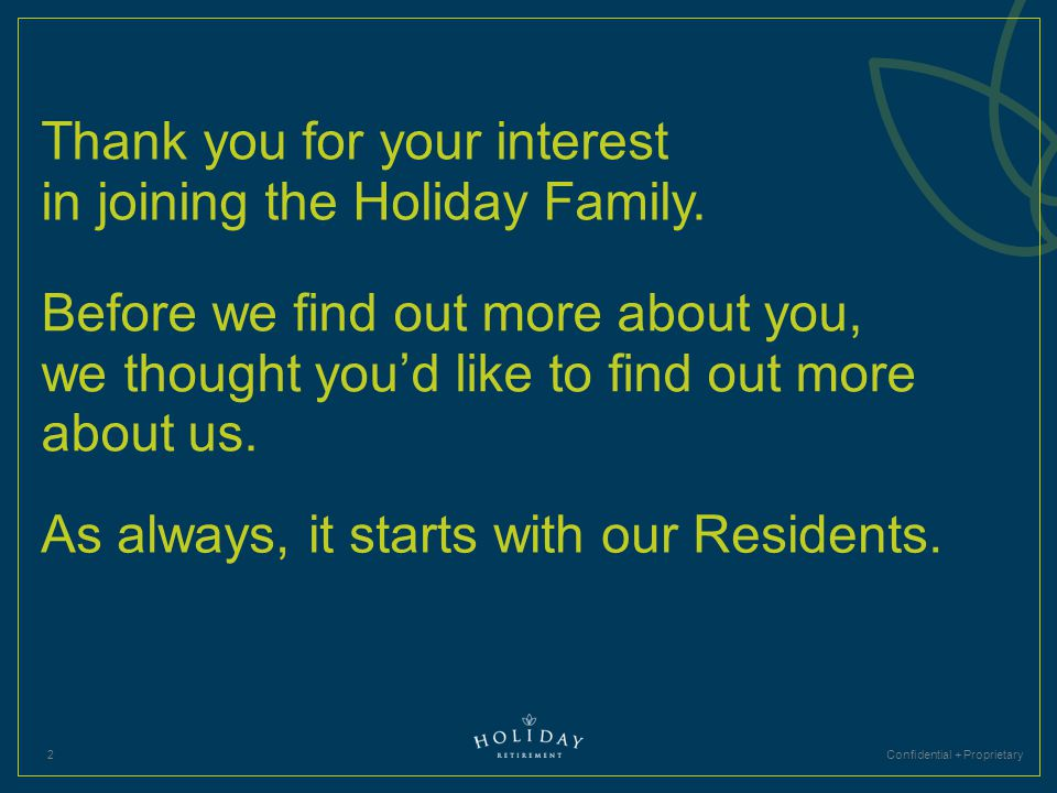 Confidential + Proprietary2 Thank you for your interest in joining the Holiday Family. Before we find out more about you, we thought you'd like to fin