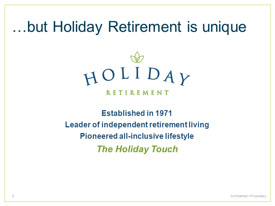 …but Holiday Retirement is unique Established in 1971 Leader of independent retirement living Pioneered all-inclusive lifestyle The Holiday Touch Conf