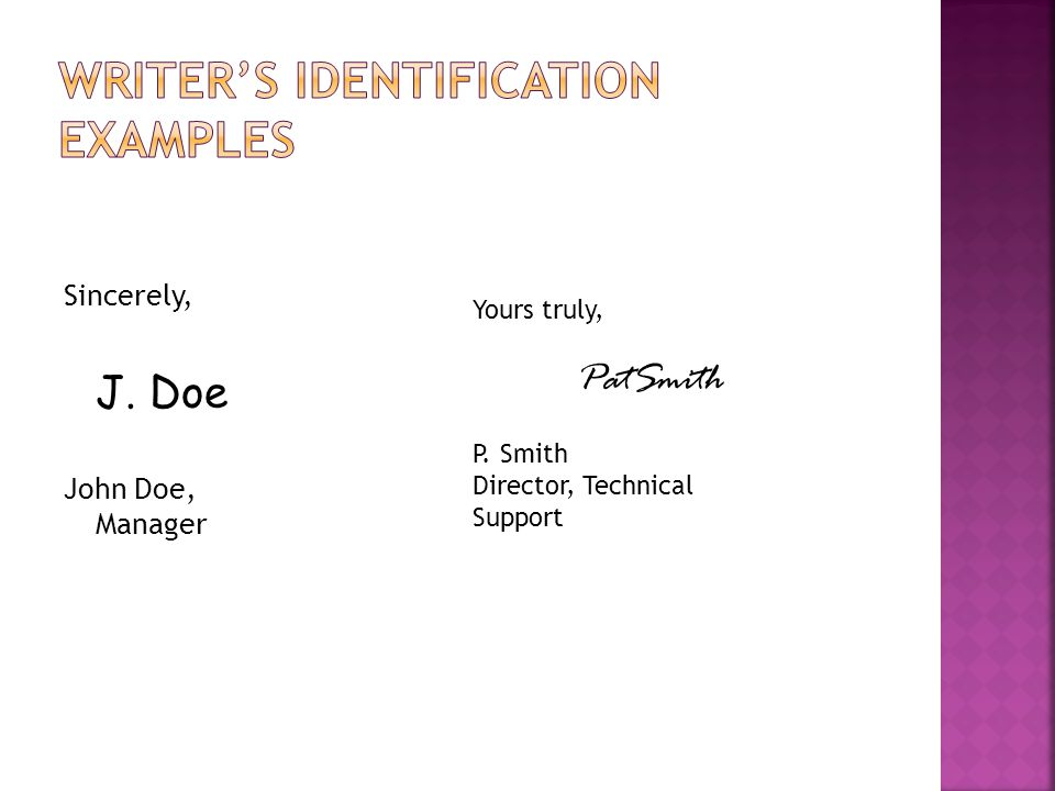 Sincerely, J. Doe John Doe, Manager Yours truly, PatSmith P. Smith Director, Technical Support