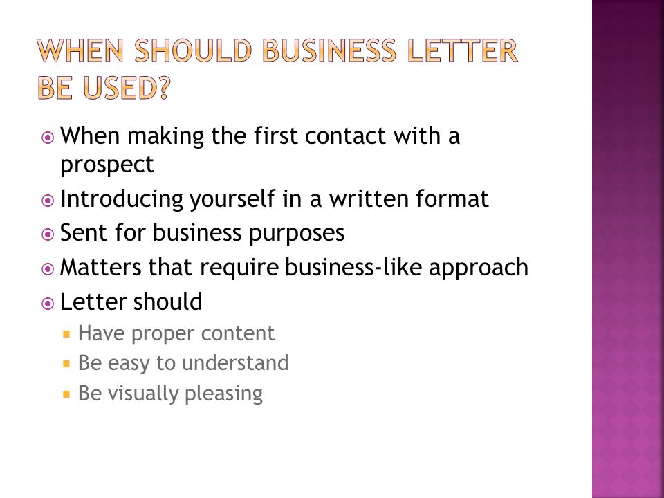  When making the first contact with a prospect  Introducing yourself in a written format  Sent for business purposes  Matters that require busines