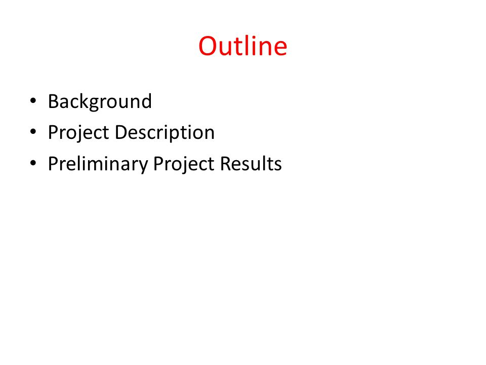 Outline Background Project Description Preliminary Project Results