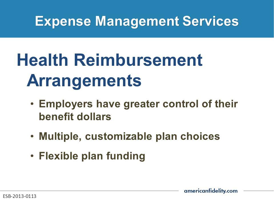 Health Reimbursement Arrangements Employers have greater control of their benefit dollars Multiple, customizable plan choices Flexible plan funding ES