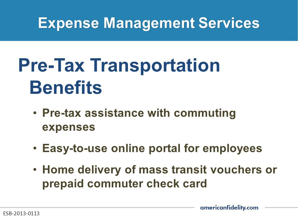 Pre-Tax Transportation Benefits Pre-tax assistance with commuting expenses Easy-to-use online portal for employees Home delivery of mass transit vouchers or prepaid commuter check card ESB-2013-0113