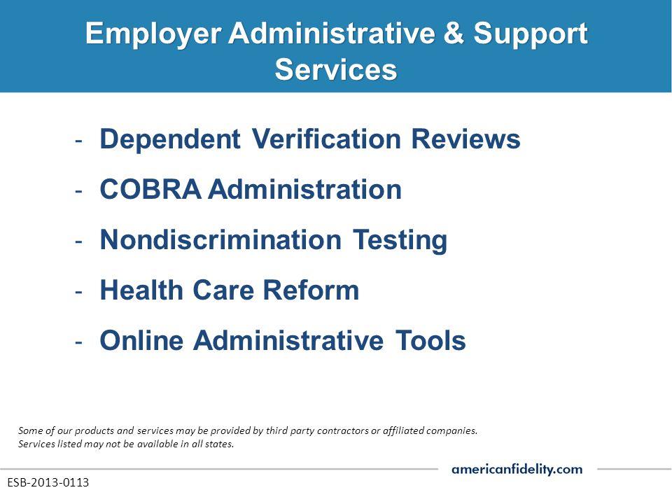‐ Dependent Verification Reviews ‐ COBRA Administration ‐ Nondiscrimination Testing ‐ Health Care Reform ‐ Online Administrative Tools ESB-2013-0113 S