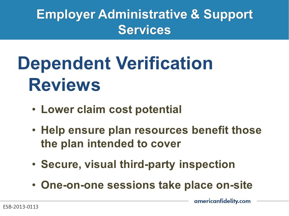 Dependent Verification Reviews Lower claim cost potential Help ensure plan resources benefit those the plan intended to cover Secure, visual third-par