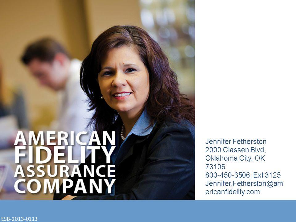 Jennifer Fetherston 2000 Classen Blvd, Oklahoma City, OK 73106 800-450-3506, Ext 3125 Jennifer.Fetherston@am ericanfidelity.com