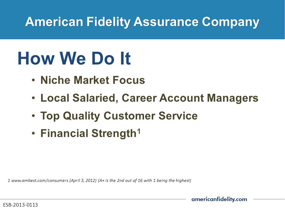 How We Do It Niche Market Focus Local Salaried, Career Account Managers Top Quality Customer Service Financial Strength 1 1 www.ambest.com/consumers (
