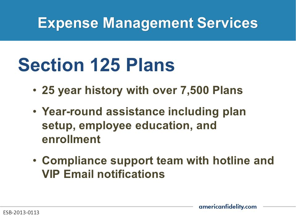 Section 125 Plans 25 year history with over 7,500 Plans Year-round assistance including plan setup, employee education, and enrollment Compliance supp