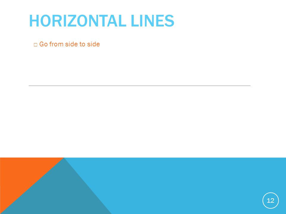 HORIZONTAL LINES 12 □ Go from side to side