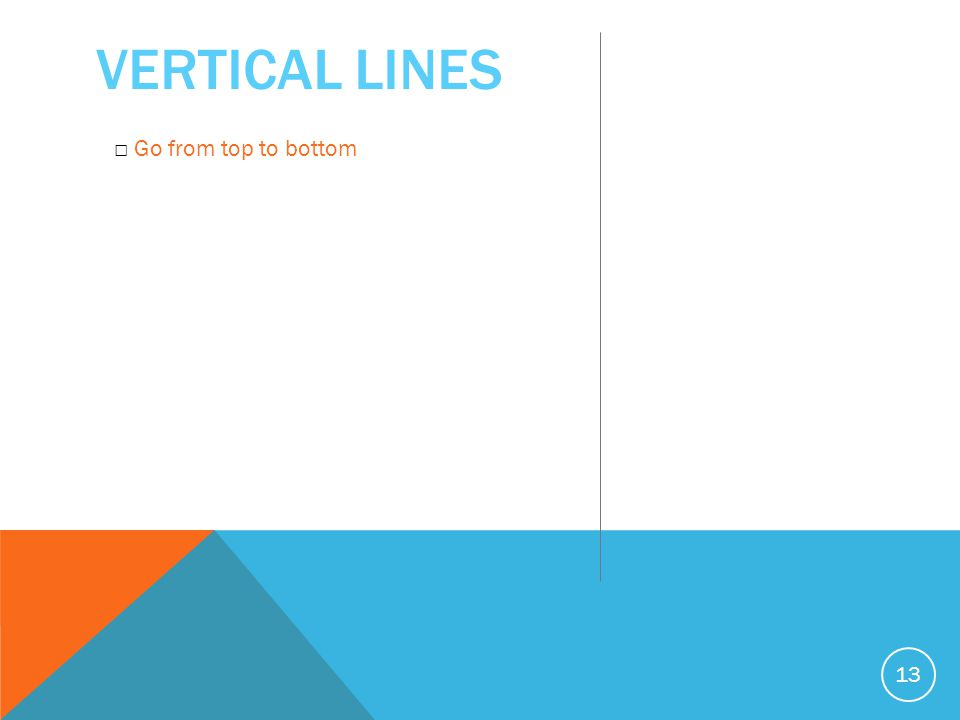 VERTICAL LINES 13 □ Go from top to bottom