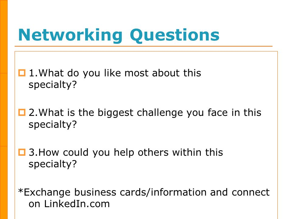Networking Questions  1.What do you like most about this specialty.