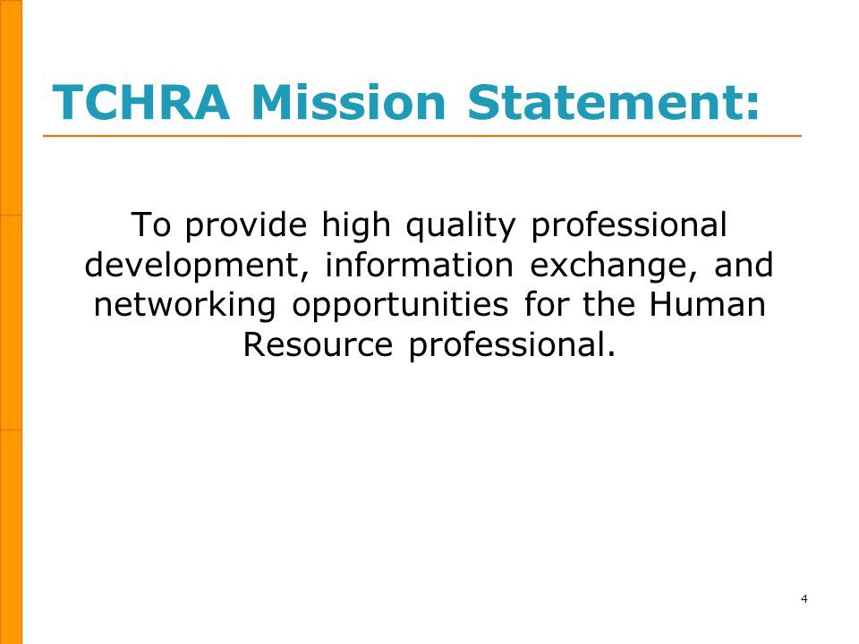 TCHRA Purpose  Promote high standards of competence; Contribute to member's professional development  Influence and enhance member-employing organizations through effective utilization of human resources  Educate and inform public and legislators on important human resource issues 5