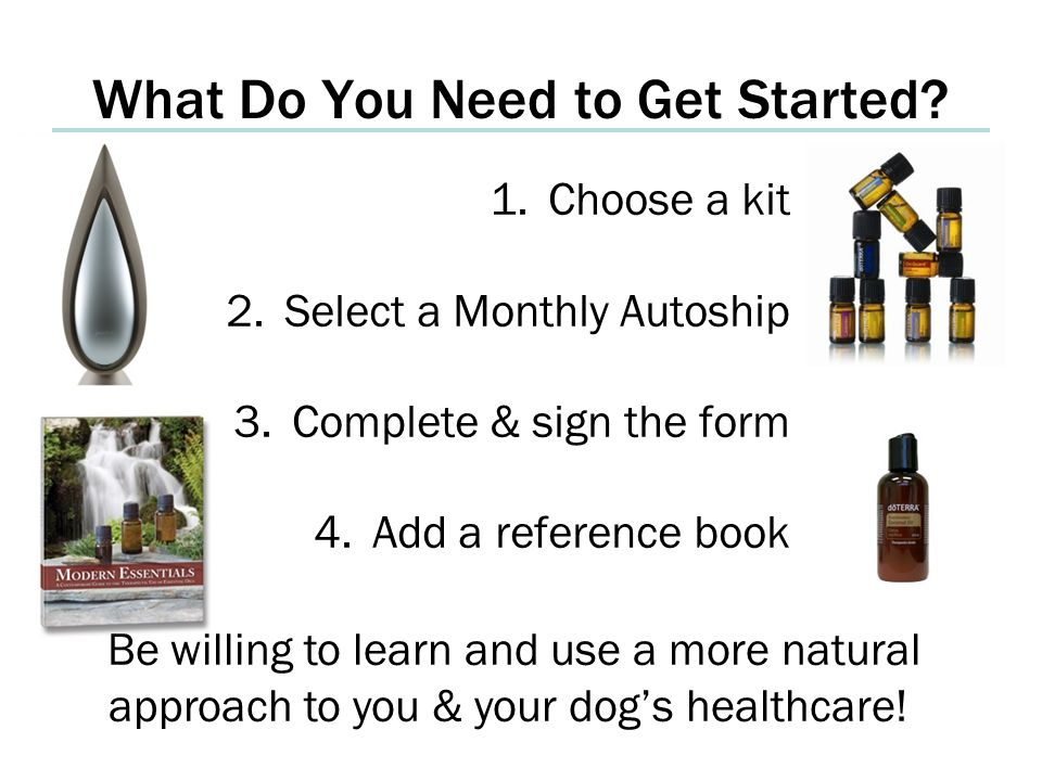 1.Choose a kit 2.Select a Monthly Autoship 3.Complete & sign the form 4.Add a reference book What Do You Need to Get Started.