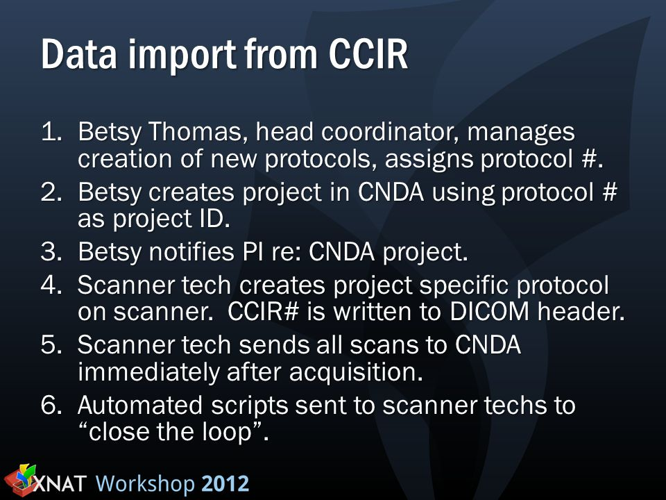 Data import from CCIR 1.Betsy Thomas, head coordinator, manages creation of new protocols, assigns protocol #. 2.Betsy creates project in CNDA using p