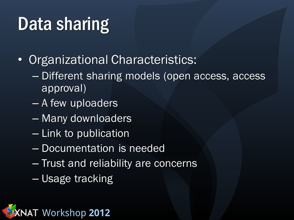 Data sharing Organizational Characteristics: Organizational Characteristics: – Different sharing models (open access, access approval) – A few uploade