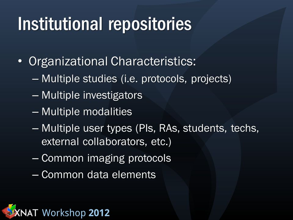 Institutional repositories Organizational Characteristics: Organizational Characteristics: – Multiple studies (i.e. protocols, projects) – Multiple in