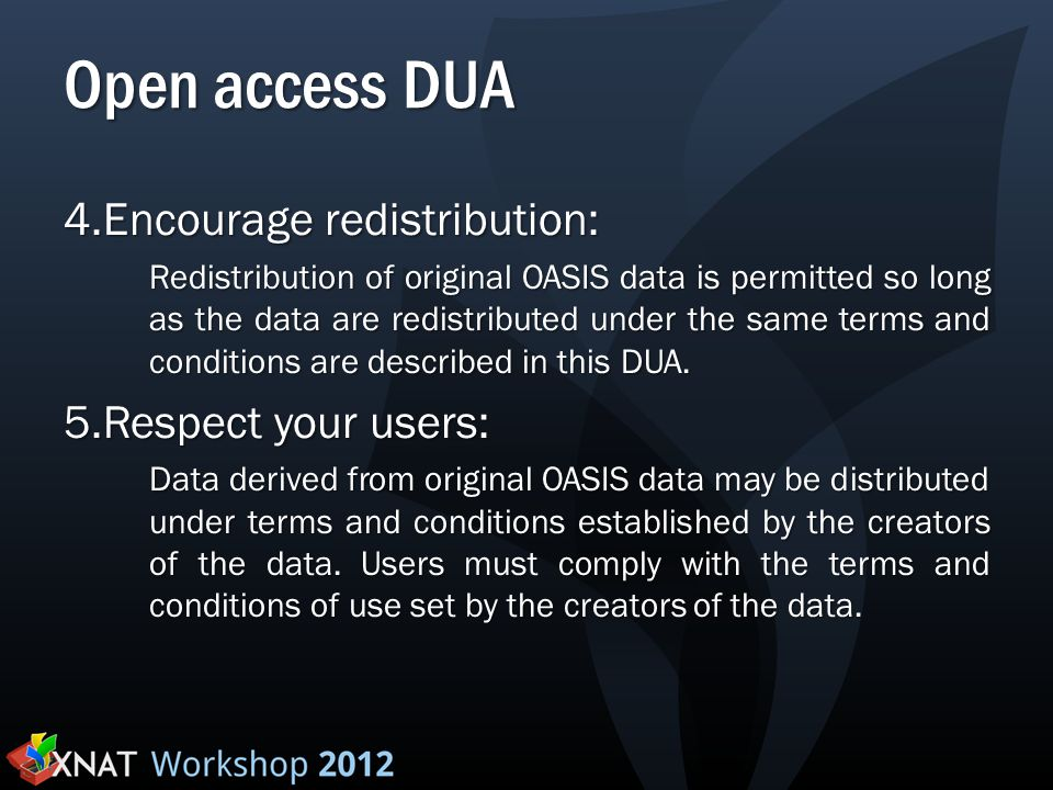 Open access DUA 4.Encourage redistribution: Redistribution of original OASIS data is permitted so long as the data are redistributed under the same te