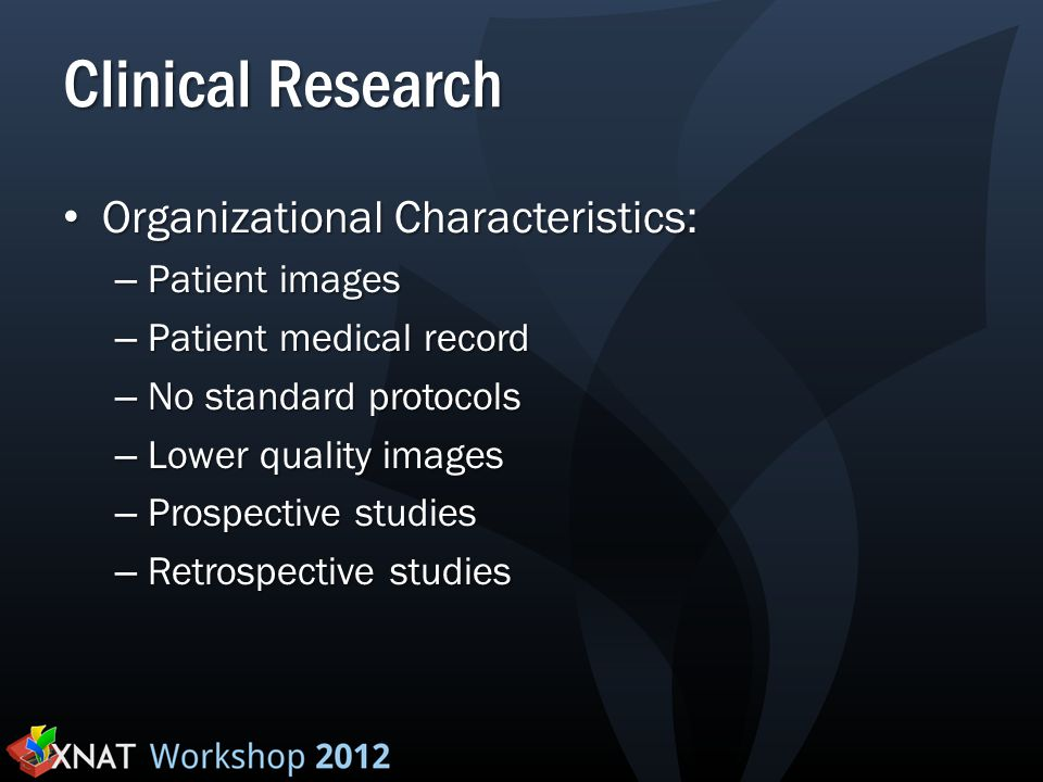 Clinical Research Organizational Characteristics: Organizational Characteristics: – Patient images – Patient medical record – No standard protocols –