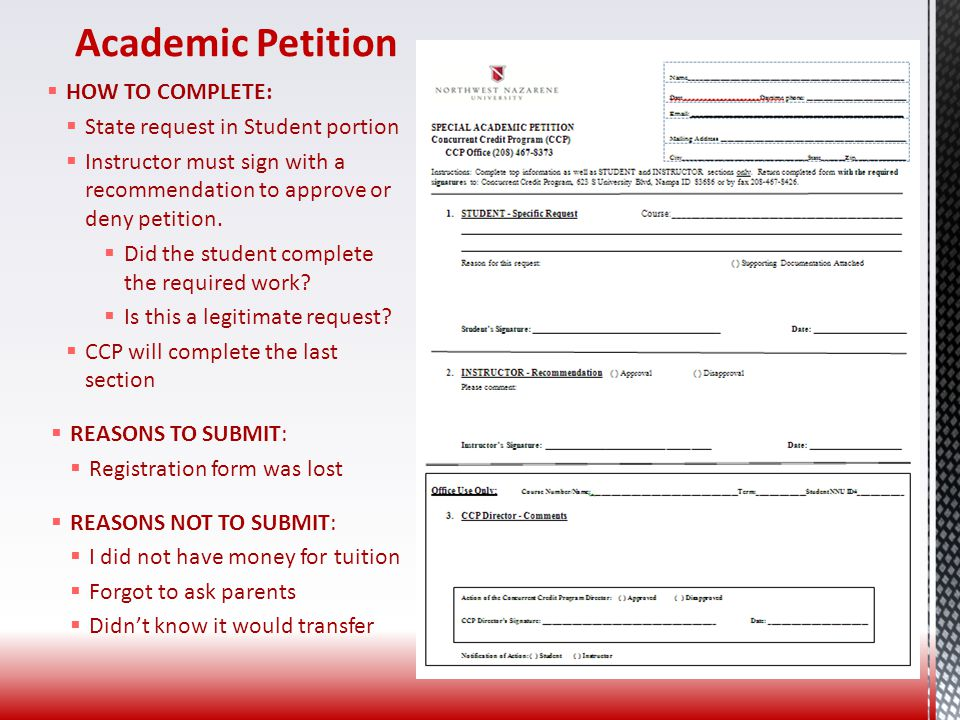 Academic Petition  HOW TO COMPLETE:  State request in Student portion  Instructor must sign with a recommendation to approve or deny petition.  Di