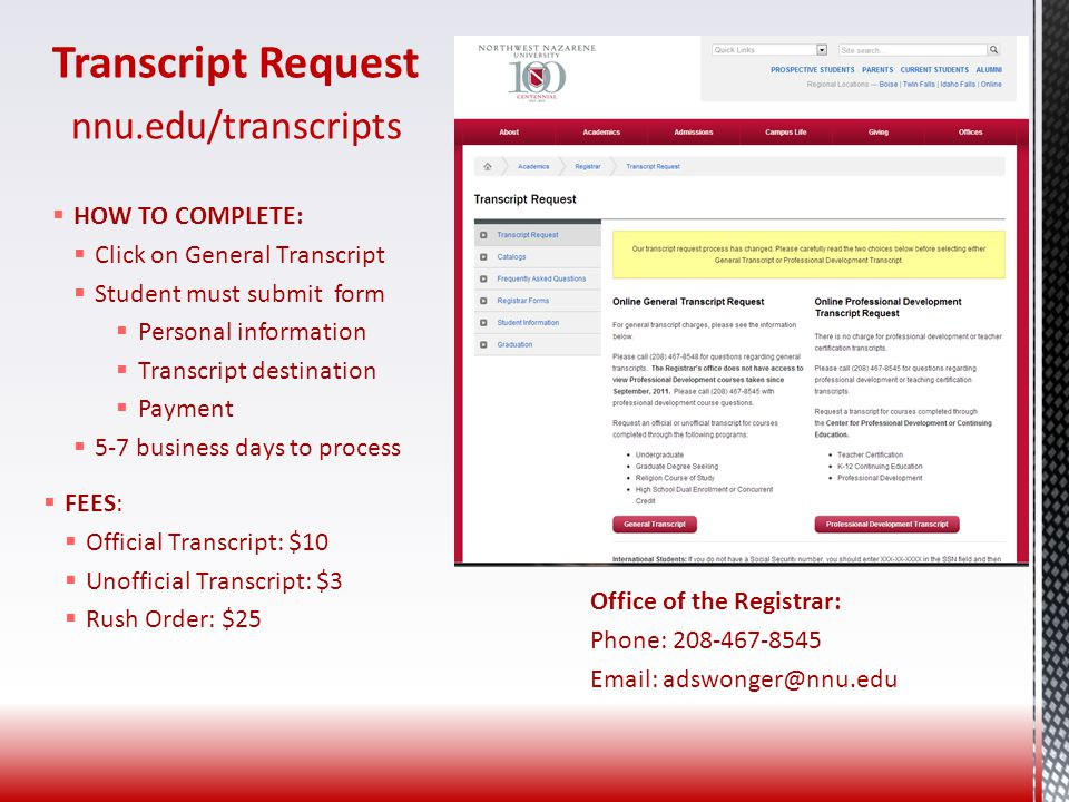 Transcript Request nnu.edu/transcripts  HOW TO COMPLETE:  Click on General Transcript  Student must submit form  Personal information  Transcript