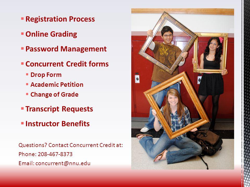  Registration Process  Online Grading  Password Management  Concurrent Credit forms  Drop Form  Academic Petition  Change of Grade  Transcript Requests  Instructor Benefits Questions.