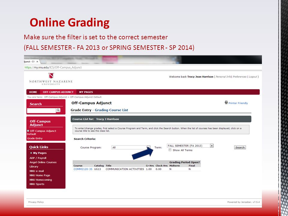 Online Grading Make sure the filter is set to the correct semester (FALL SEMESTER - FA 2013 or SPRING SEMESTER - SP 2014)