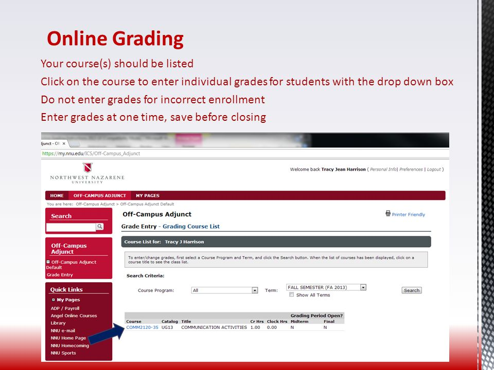 Online Grading Your course(s) should be listed Click on the course to enter individual grades for students with the drop down box Do not enter grades