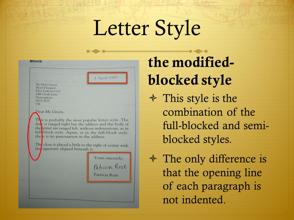 Letter Style the modified- blocked style  This style is the combination of the full-blocked and semi- blocked styles.