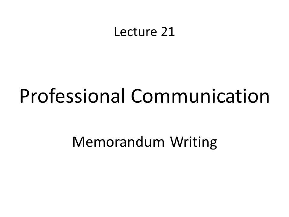 Lecture 21 Professional Communication Memorandum Writing