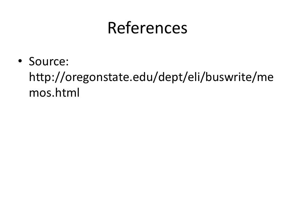 References Source: http://oregonstate.edu/dept/eli/buswrite/me mos.html