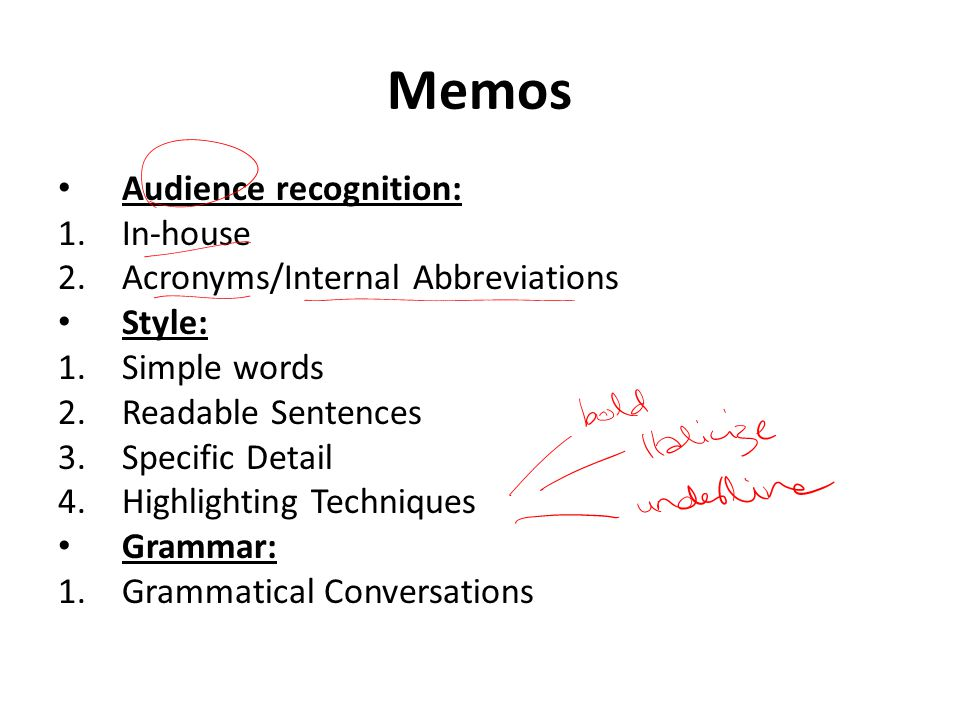 Memos Audience recognition: 1.In-house 2.Acronyms/Internal Abbreviations Style: 1.Simple words 2.Readable Sentences 3.Specific Detail 4.Highlighting T