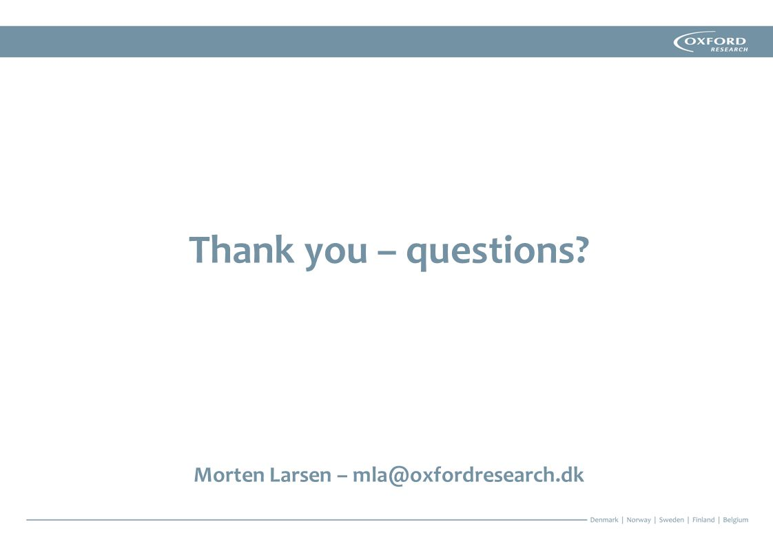 Thank you – questions Morten Larsen – mla@oxfordresearch.dk