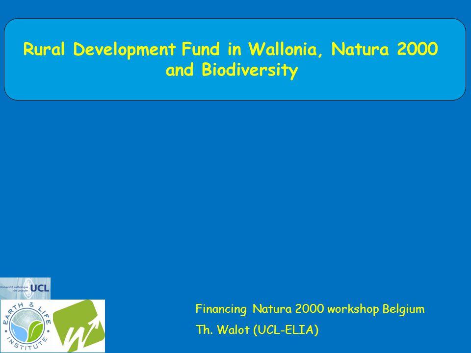 Rural Development Fund in Wallonia, Natura 2000 and Biodiversity Financing Natura 2000 workshop Belgium Th.