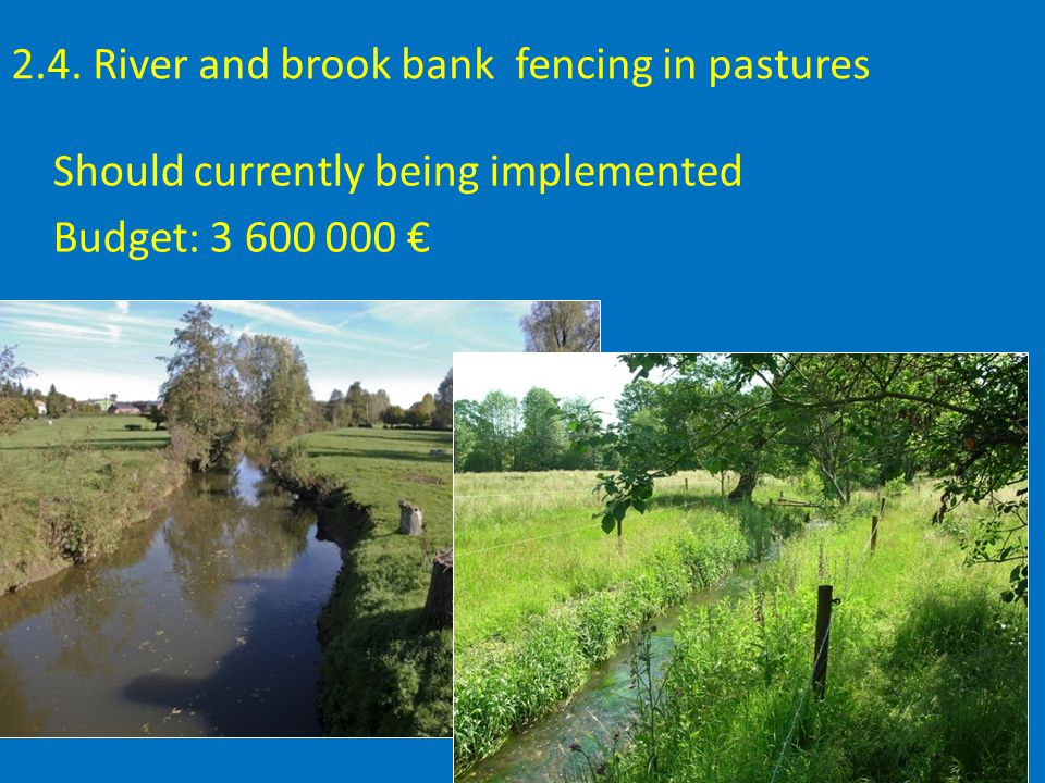 2.4. River and brook bank fencing in pastures Should currently being implemented Budget: 3 600 000 €
