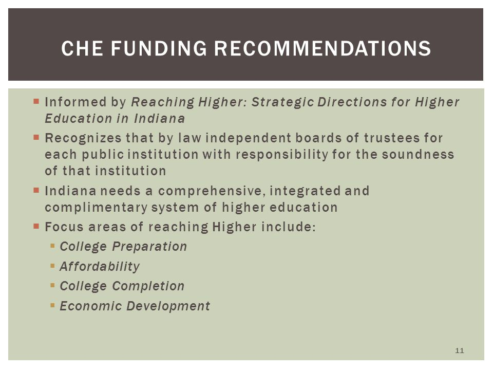  Informed by Reaching Higher: Strategic Directions for Higher Education in Indiana  Recognizes that by law independent boards of trustees for each p