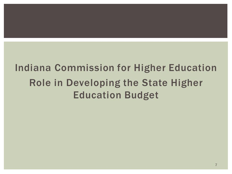 Indiana Commission for Higher Education Role in Developing the State Higher Education Budget 7
