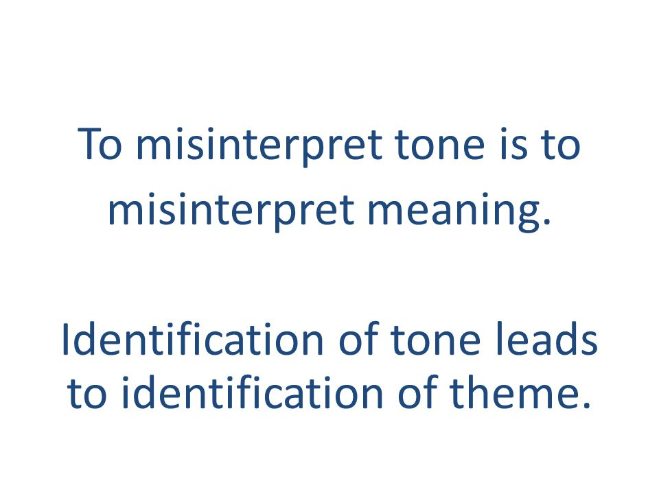 To misinterpret tone is to misinterpret meaning.