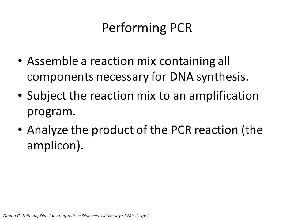 Performing PCR Assemble a reaction mix containing all components necessary for DNA synthesis.