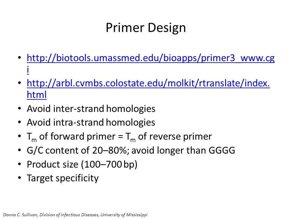Primer Design http://biotools.umassmed.edu/bioapps/primer3_www.cg i http://biotools.umassmed.edu/bioapps/primer3_www.cg i http://arbl.cvmbs.colostate.