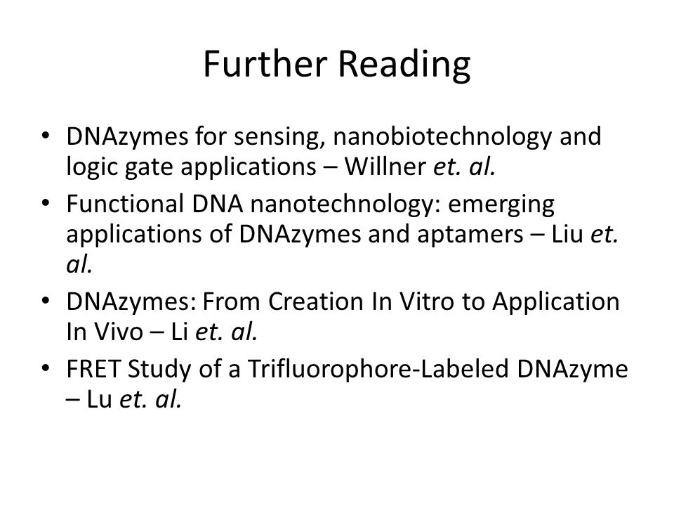 Further Reading DNAzymes for sensing, nanobiotechnology and logic gate applications – Willner et.
