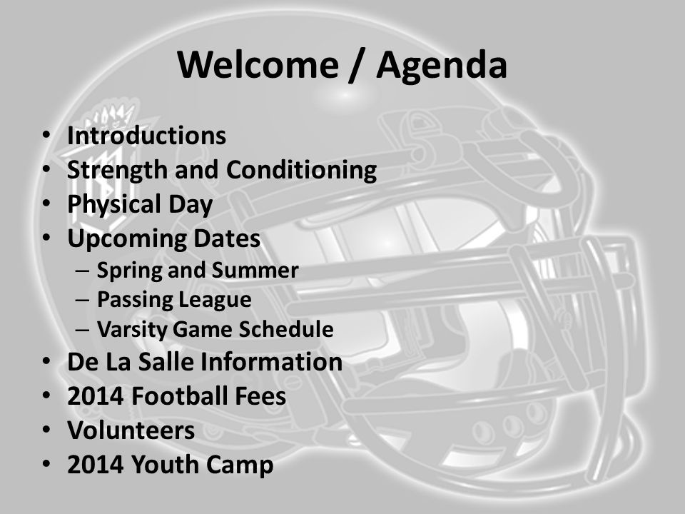 Welcome / Agenda Introductions Strength and Conditioning Physical Day Upcoming Dates – Spring and Summer – Passing League – Varsity Game Schedule De L