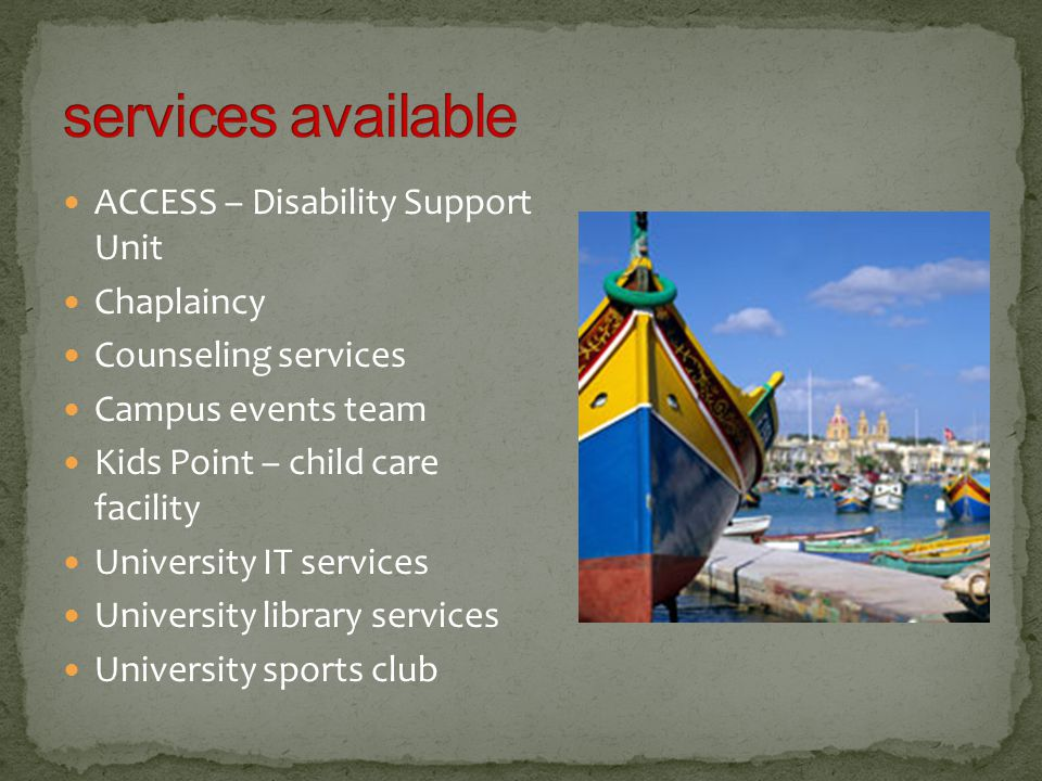 ACCESS – Disability Support Unit Chaplaincy Counseling services Campus events team Kids Point – child care facility University IT services University library services University sports club
