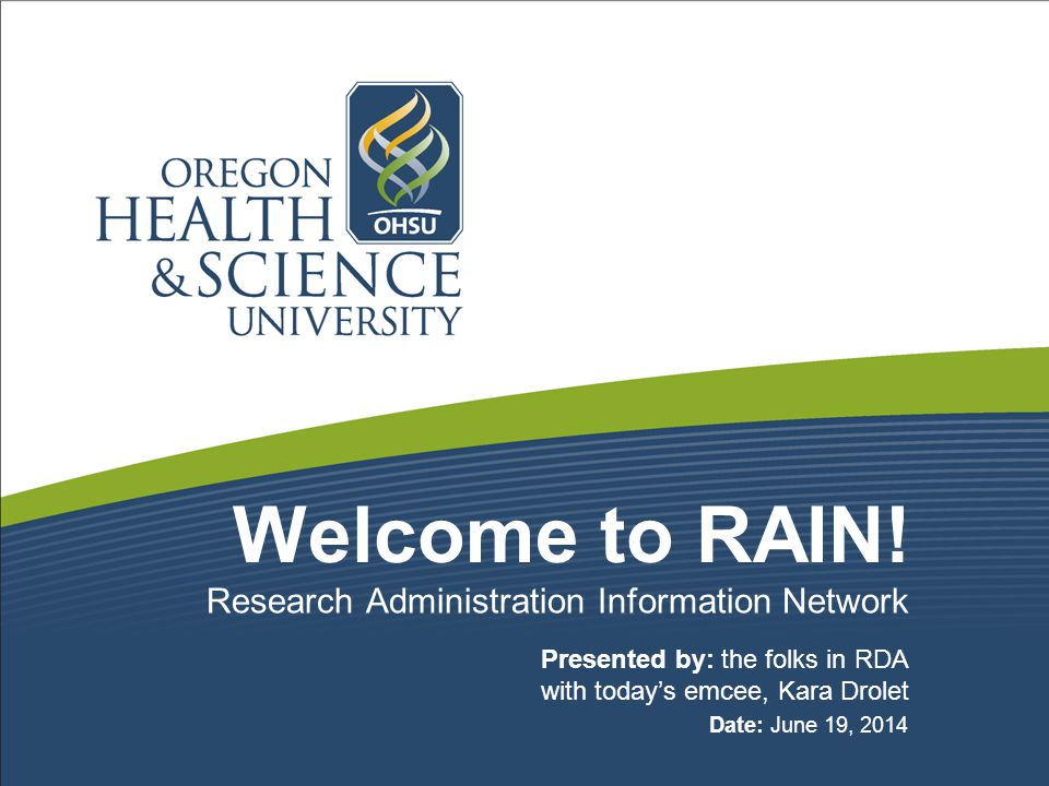 Welcome to RAIN! Presented by: the folks in RDA with today's emcee, Kara Drolet Date: June 19, 2014 Research Administration Information Network