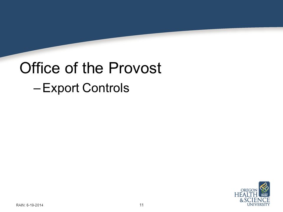 Office of the Provost –Export Controls 11 RAIN: 6-19-2014